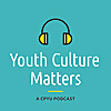 A CPYU Podcast | Youth Culture Matters