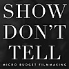 Show Don't Tell: Micro-Budget Filmmaking