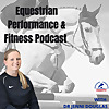 The Equestrian Performance and Fitness Podcast