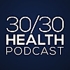 30/30 Health Podcast