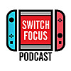 Switch Focus Podcast - Nintendo Switch Chat