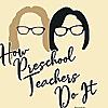 How Preschool Teachers Do It