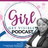 Girl Get Visible Podcast