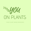You, On Plants