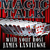 Magic Talk with James Lantiegne