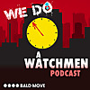 Bald Move | We Do - A Watchmen Podcast