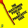 The Watchmen Podcast by Phantastic Geek