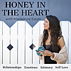 Honey in the Heart | Relationships, Emotions, Intimacy
