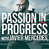 Passion In Progress with Javier Mercedes