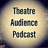 Theatre Audience Podcast