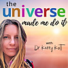 The Universe Made Me Do It - Podcast