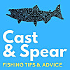 Cast and Spear | Weekly Fishing Tips and Advice