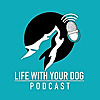Life With Your Dog Podcast