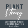 Plant Strong Podcast | Empowering Women in Church Planting