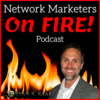 Network Marketers on FIRE: A MLM Automation Podcast