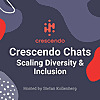 Crescendo Chats: Scaling Diversity & Inclusion
