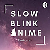 Slow Blink Anime Podcast