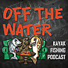Off The Water | Kayak Fishing Podcast