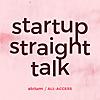 Startup Straight Talk