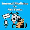 Internal Medicine For Vet Techs Podcast