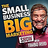 The Small Business Big Marketing Show - Insanely Effective Marketing Ideas