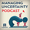 Managing Uncertainty Podcast