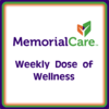 MemorialCare - Weekly Dose of Wellness