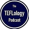 The TEFLology Podcast