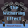 The Withering Effect | Minecraft Podcast