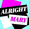 Alright Mary