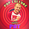 Pop Culture With Pat
