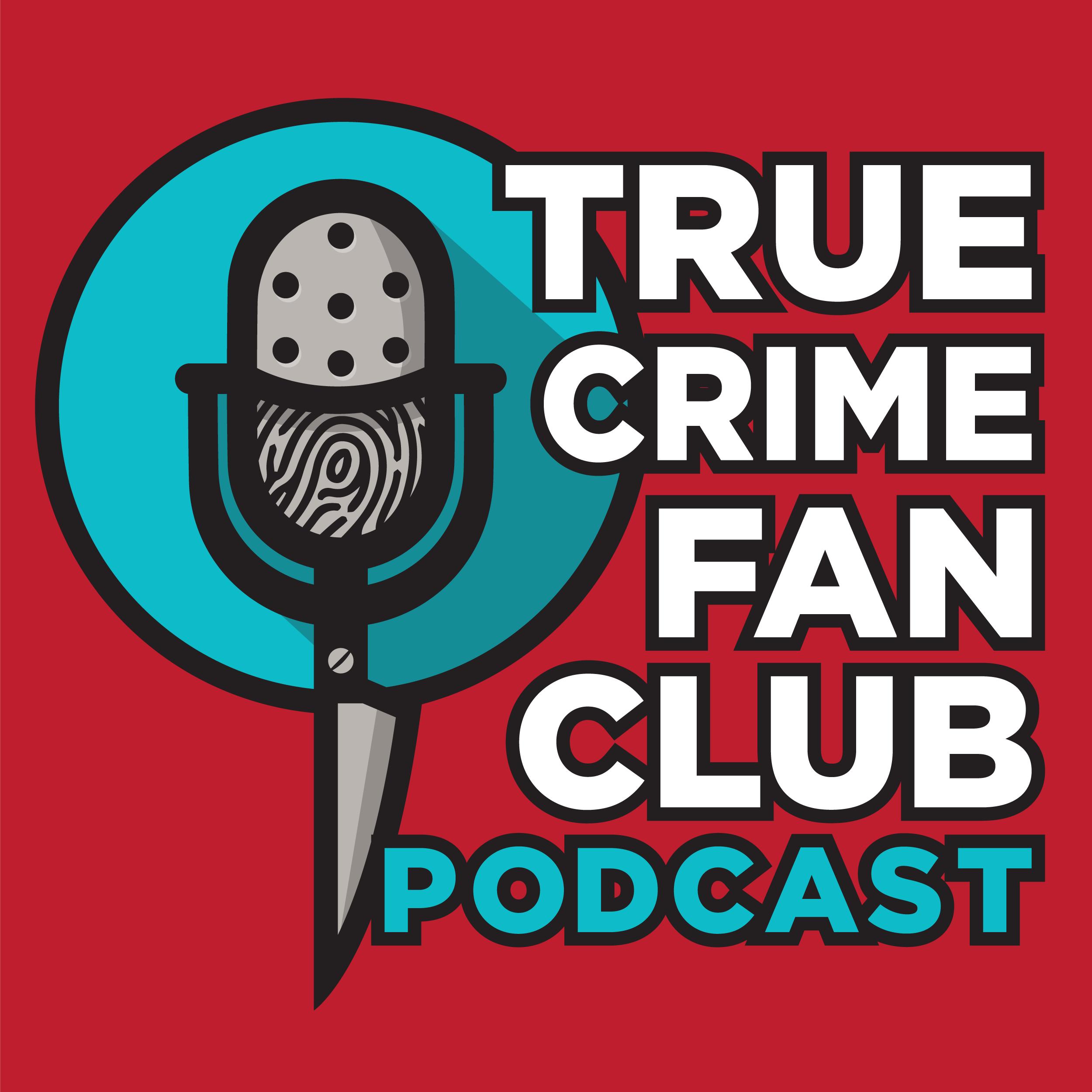 True Crime Fan Club Podcast