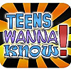 Teens Wanna Know