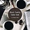 Black Family Table Talk