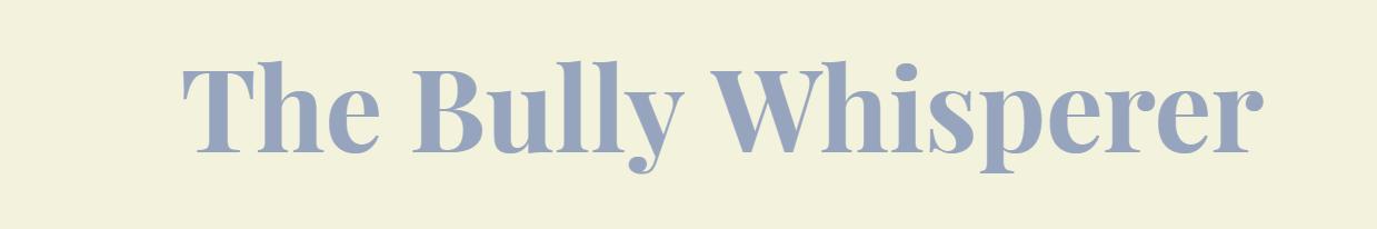 The Bully Whisperer