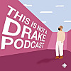 This is not a Drake podcast