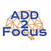 ADD 2 Focus