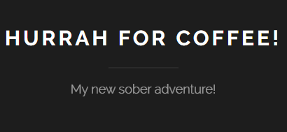 Hurrah for coffee! | My new sober adventure!