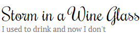 Storm in a Wine Glass | I used to drink and now I don't