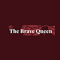 The Brave Queen