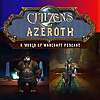 Citizens of Azeroth | A World of Warcraft Podcast