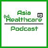 Asia Healthcare Podcast
