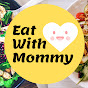 Eat With Mommy