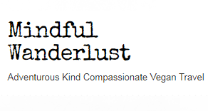Mindful Wanderlust | Adventurous Kind Compassionate Vegan Travel