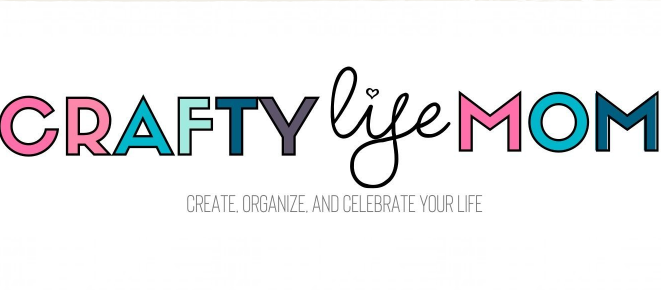 Crafty Life Mom | Create, oraganize and celebrate your life
