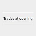 Trades at opening