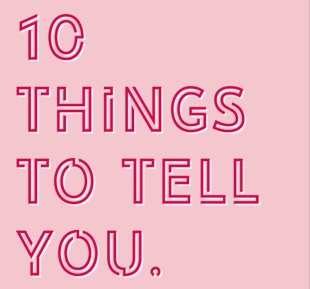 10 Things To Tell You.