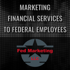 Marketing Financial Services to Federal Employees