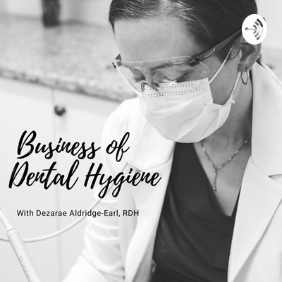 Business of Dental Hygiene Podcast