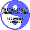 Tao of Our understanding Alcohol Recovery Podcast
